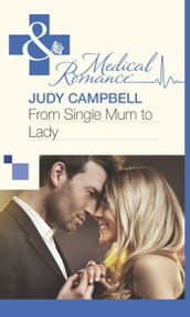 From Single Mum to Lady (Mills & Boon Medical)
