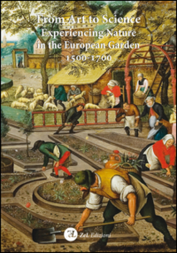 From art to science. Experiencing nature in the european garden 1500-1700