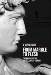 From marble to flesh. The biography of Michelangelo