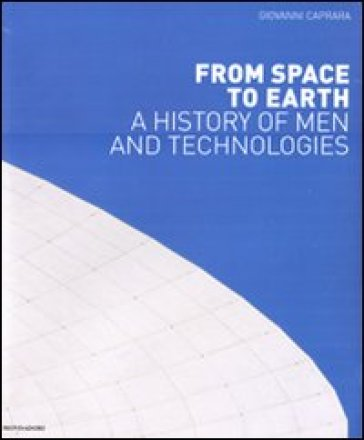 From space to earth. A history on men and technologies