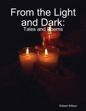From the Light and Dark: Tales and Poems