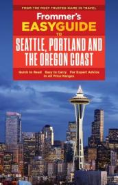 Frommer s EasyGuide to Seattle, Portland and the Oregon Coast