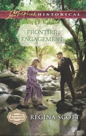 Frontier Engagement (Mills & Boon Love Inspired Historical) (Frontier Bachelors, Book 3)