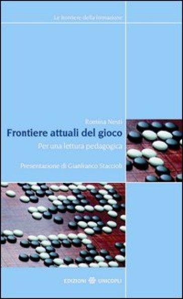 Frontiere attuali del gioco. Per una lettura pedagogica - Romina Nesti | Rochesterscifianimecon.com