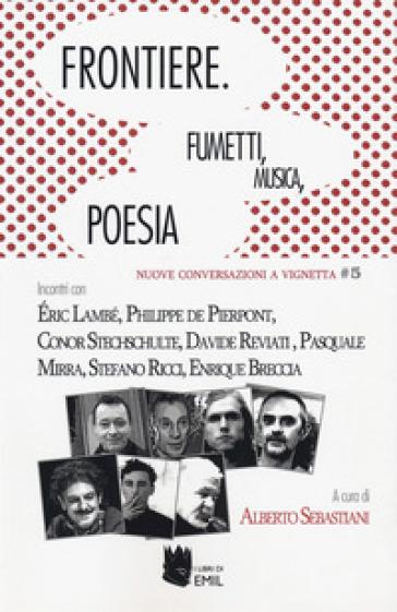 Frontiere, fumetti, musica, poesia - A. Sebastiani |