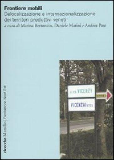 Frontiere mobili. Delocalizzazione e internazionalizzazione dei territori produttivi veneti - M. Bertoncin |