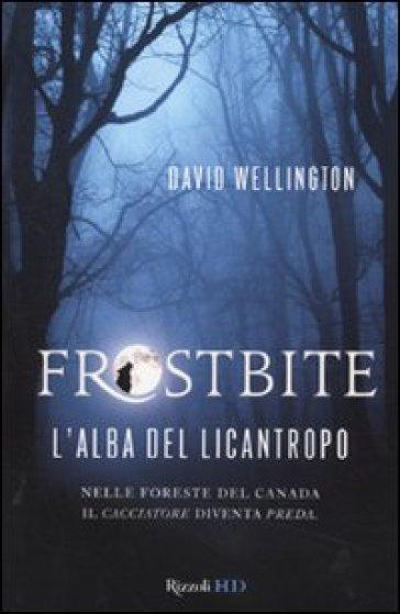 Frostbite. L'alba del licantropo - David Wellington   Rochesterscifianimecon.com