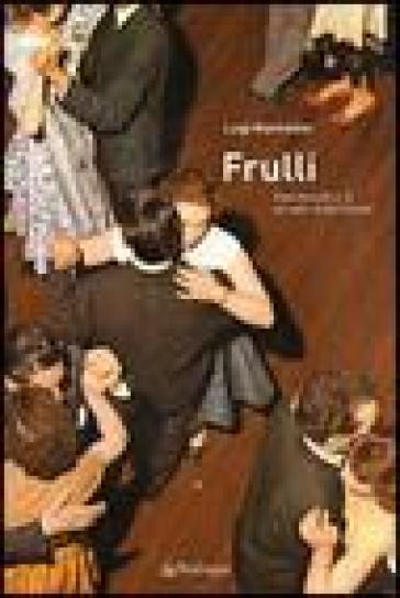 Frulli. Marcheselli e il mondo della Filuzzi - Luigi Monfredini  