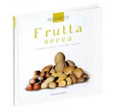Frutta secca. Antipasti, primi, secondi, dessert