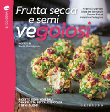 Frutta secca e semi vegolosi. Ricette 100% vegetali con frutta secca, essiccata e semi oleosi - Federica Giordani |