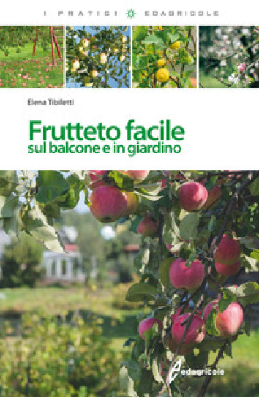 Frutteto facile. Sul balcone e in giradino - Elena Tibiletti | Rochesterscifianimecon.com