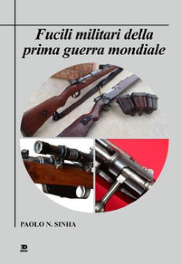 Fucili militari della prima guerra mondiale - Paolo N. Sinha | Thecosgala.com