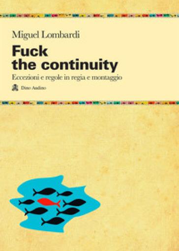 Fuck the continuity. Regole ed eccezioni in regia - Miguel Lombardi |