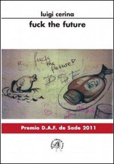 Fuck the future. Ediz. italiana - Luigi Cerina   Kritjur.org