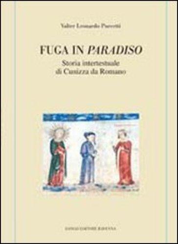 Fuga in Paradiso. Storia intertestuale di Cunizza da Romano - Valter Leonardo Puccetti |