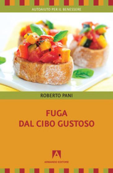 Fuga dal cibo gustoso - Roberto Pani | Rochesterscifianimecon.com