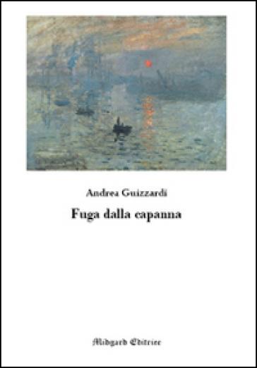 Fuga dalla capanna - Andrea Guizzardi | Kritjur.org