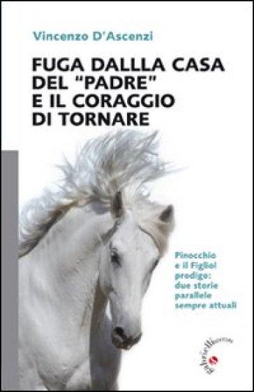 Fuga dalla casa del «Padre» e il coraggio di tornare - Vincenzo D'Ascenzi  