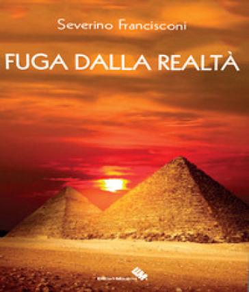 Fuga dalla realtà - Severino Francisconi |