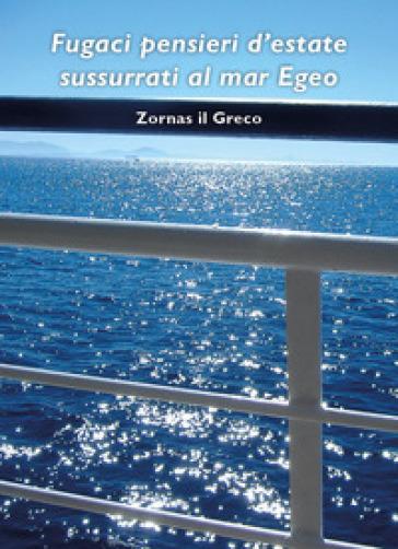 Fugaci pensieri sussurrati al mare Egeo - Zornas il Greco |