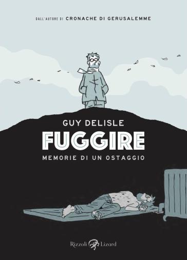 Fuggire. Memorie di un ostaggio - Guy Delisle | Rochesterscifianimecon.com