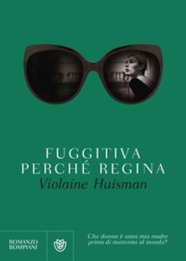 Fuggitiva perché regina - Violaine Huisman |