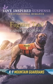 Fugitive Trail (Mills & Boon Love Inspired Suspense) (K-9 Mountain Guardians)