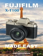 Fujifilm X-t100: Made Easy