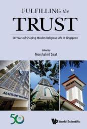 Fulfilling The Trust: 50 Years Of Shaping Muslim Religious Life In Singapore
