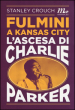 Fulmini a Kansas City. L'ascesa di Charlie Parker