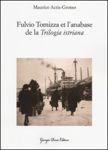 Fulvio Tomizza et l'anabase de la «Trilogia istriana». Ediz. francese - Maurice Actis Grosso pdf epub