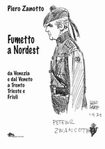 Fumetto a nordest da Venezia e dal Veneto a Trento Trieste e Friuli - Piero Zanotto | Rochesterscifianimecon.com