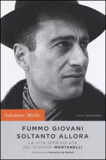 Fummo giovani soltanto allora. La vita spericolata del giovane Montanelli - Salvatore Merlo |