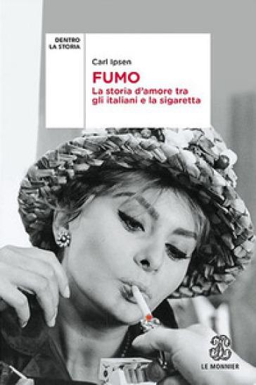 Fumo. La storia d'amore tra gli italiani e la sigaretta - Carl Ipsen pdf epub