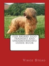 Fun Briard Dog Training and Understanding Guide Book