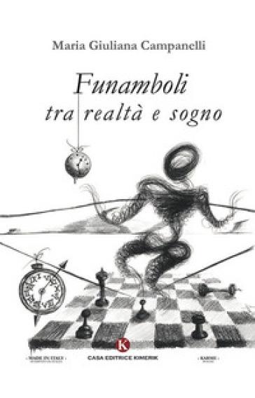 Funamboli tra realtà e sogno - Maria Giuliana Campanelli |