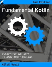 Fundamental Kotlin 2nd Edition: Everything You Need to Know About Kotlin