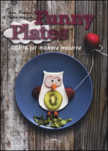 Funny plates. Ricette per mamme moderne. Ediz. illustrata - Sara Tescari |