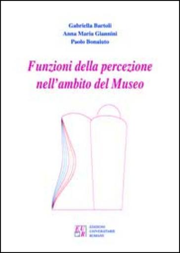 Funzioni della percezione nell'ambito del museo - Gabriella Bartoli | Jonathanterrington.com