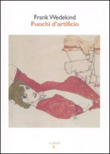 Fuochi d'artificio - Frank Wedekind | Ericsfund.org