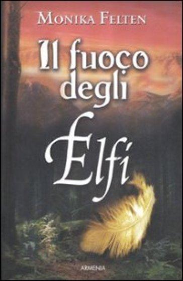 Fuoco degli elfi (Il) - Monika Felten | Rochesterscifianimecon.com