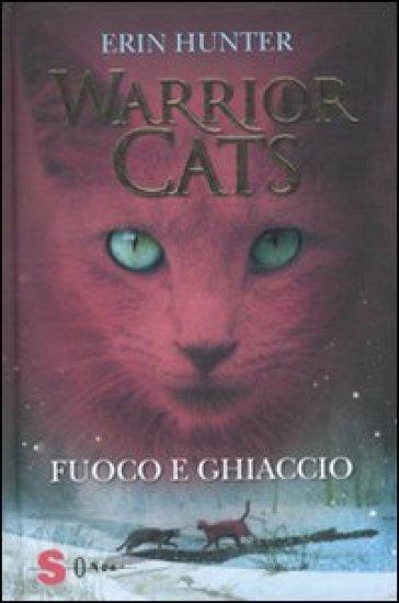 Fuoco e ghiaccio. Warrior cats - Erin Hunter   Rochesterscifianimecon.com