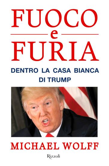 Fuoco e furia. Dentro la Casa Bianca di Trump - Michael Wolff | Jonathanterrington.com