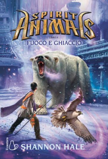 Fuoco e ghiaccio. Spirit animals. 4. - Shannon Hale | Jonathanterrington.com