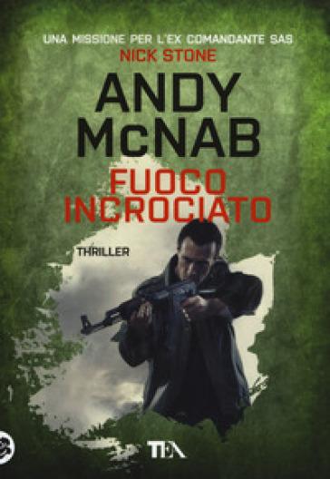 Fuoco incrociato - Andy McNab | Rochesterscifianimecon.com