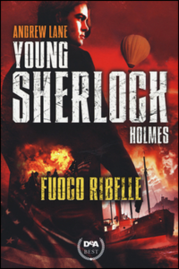 Fuoco ribelle. Young Sherlock Holmes - Andrew Lane |