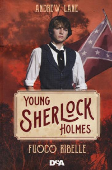 Fuoco ribelle. Young Sherlock Holmes - Andrew Lane |
