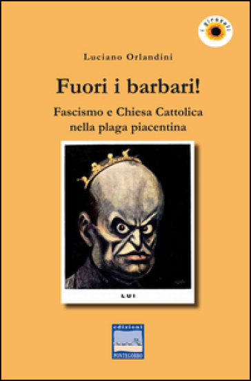 Fuori i barbari! Fascismo e Chiesa Cattolica nella plaga piacentina - Luciano Orlandini | Kritjur.org