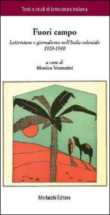 Fuori campo. Letteratura e giornalismo nell'Italia coloniale 1920-1940