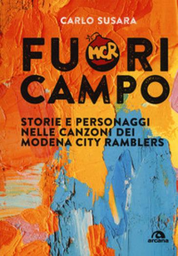 Fuori campo. Storie e personaggi nelle canzoni dei Modena City Ramblers - Carlo Susara |